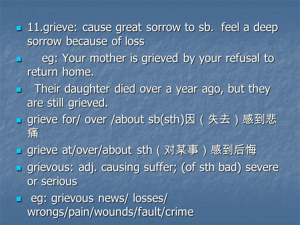 11.grieve: cause great sorrow to sb.