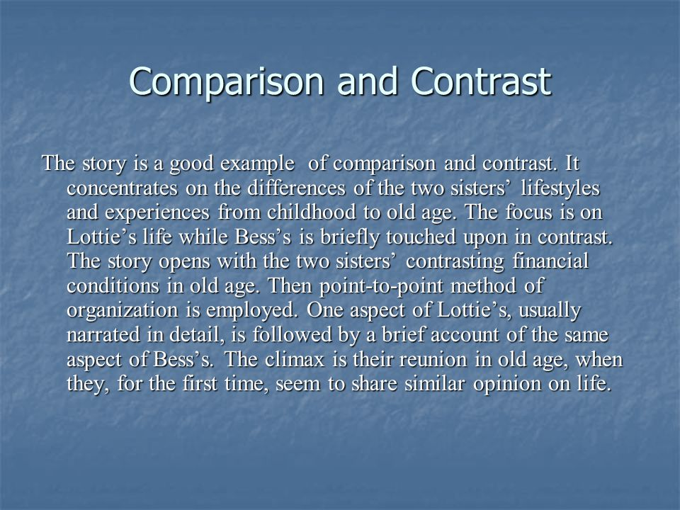 Comparison and Contrast The story is a good example of comparison and contrast.
