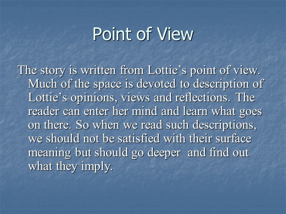 Point of View The story is written from Lottie's point of view.
