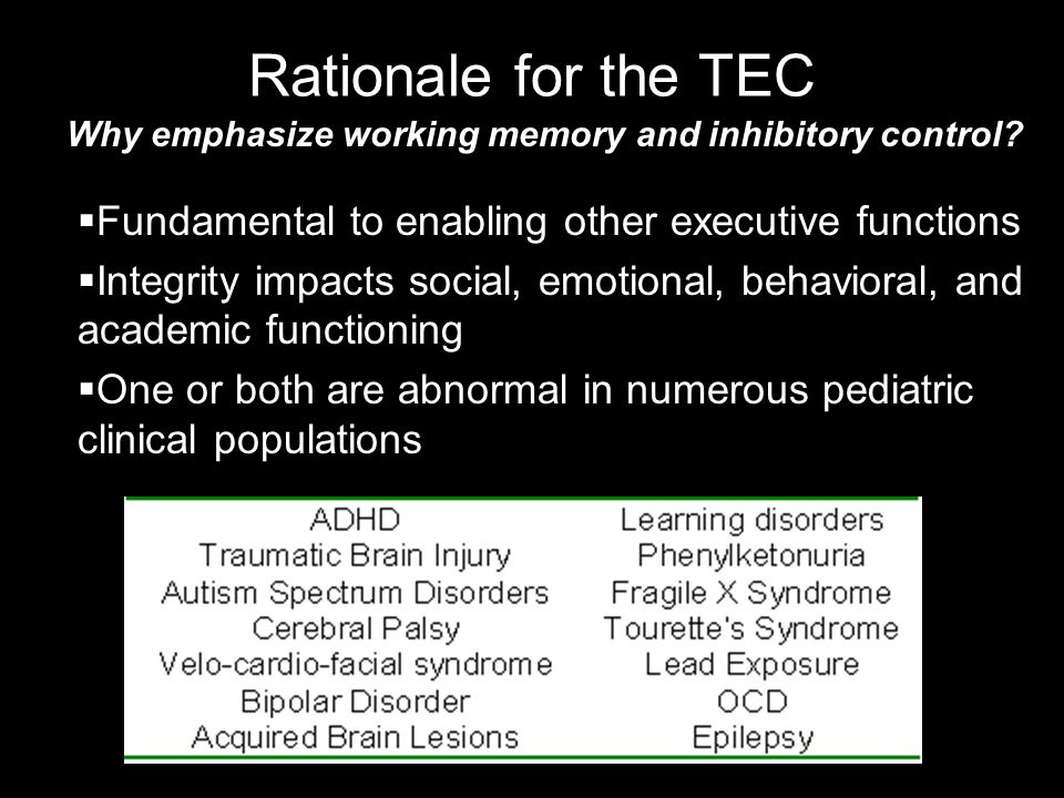 Rationale for the TEC Why emphasize working memory and inhibitory control.