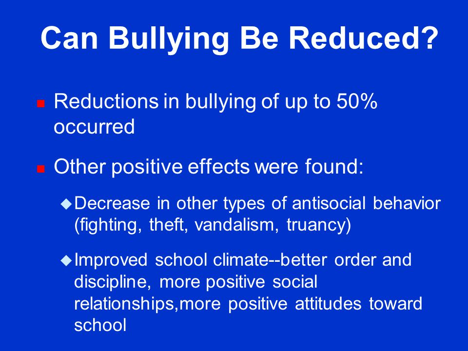 Can Bullying Be Reduced. n School-based programs tested in Norway, England, Germany, and the U.S.