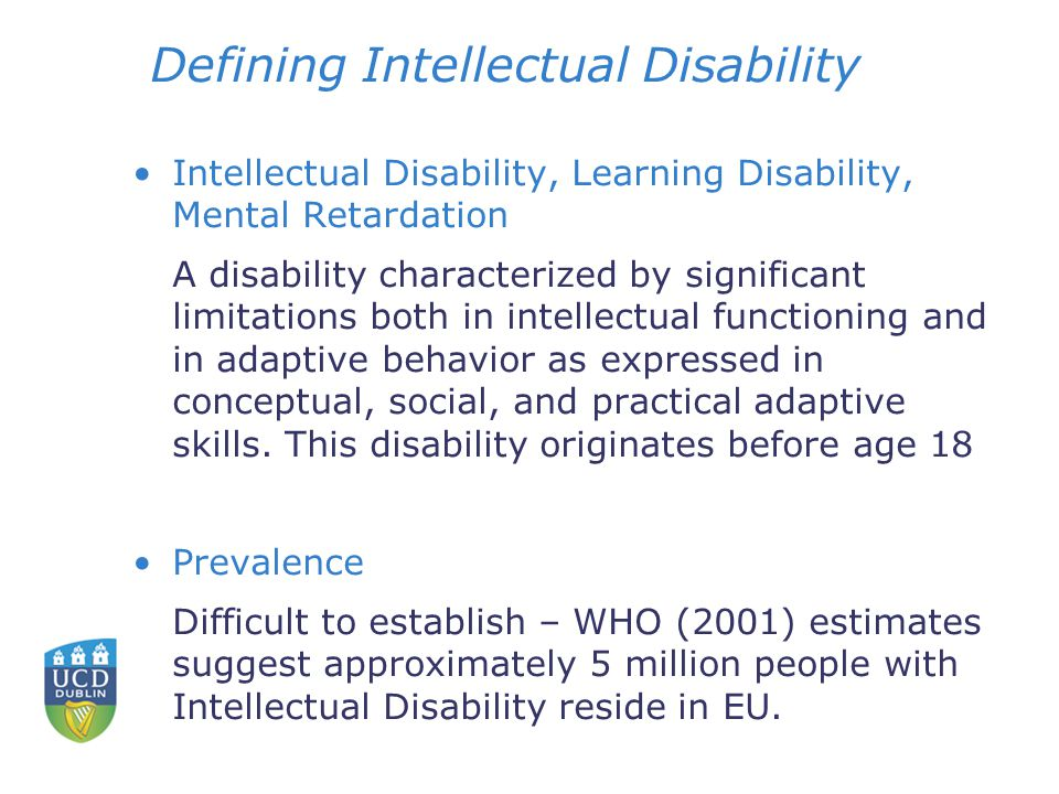 Defining Intellectual Disability Intellectual Disability, Learning Disability, Mental Retardation A disability characterized by significant limitations both in intellectual functioning and in adaptive behavior as expressed in conceptual, social, and practical adaptive skills.