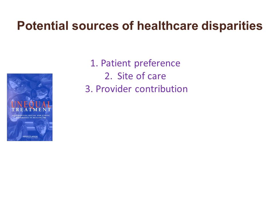 1. Patient preference 2. Site of care 3.