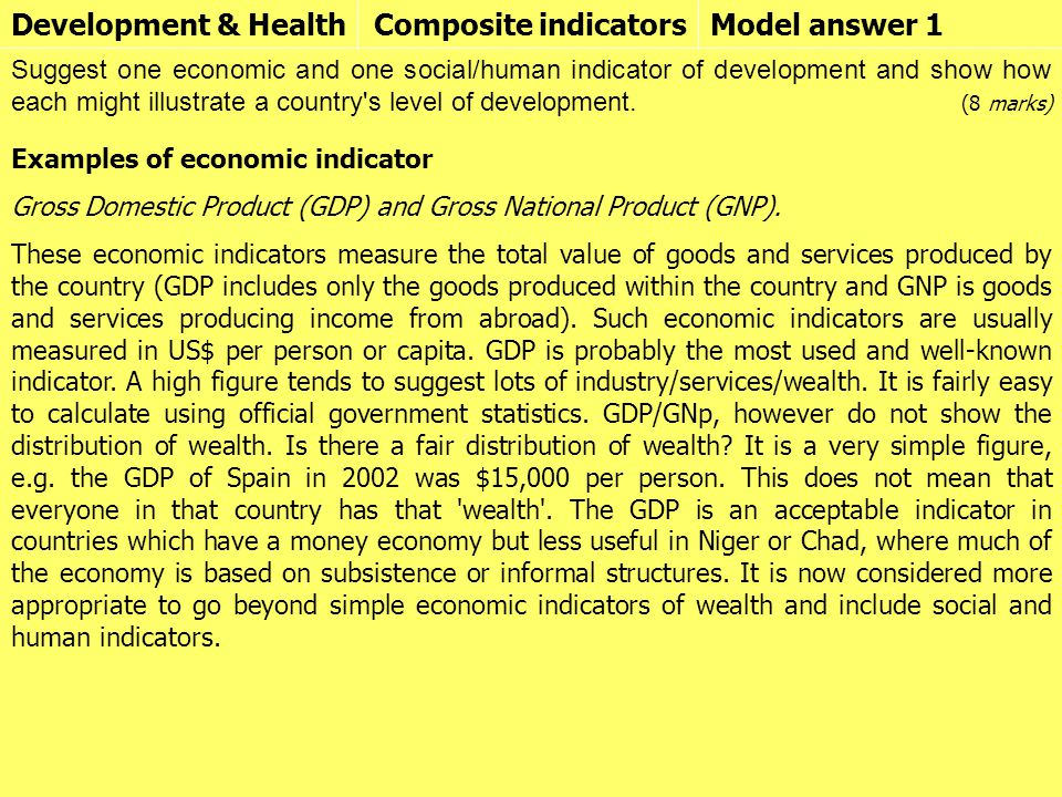 Development & HealthComposite indicatorsModel answer 1 Suggest one economic and one social/human indicator of development and show how each might illustrate a country s level of development.