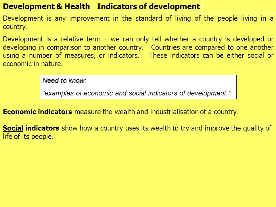 Development & HealthIndicators of development Development is any improvement in the standard of living of the people living in a country.