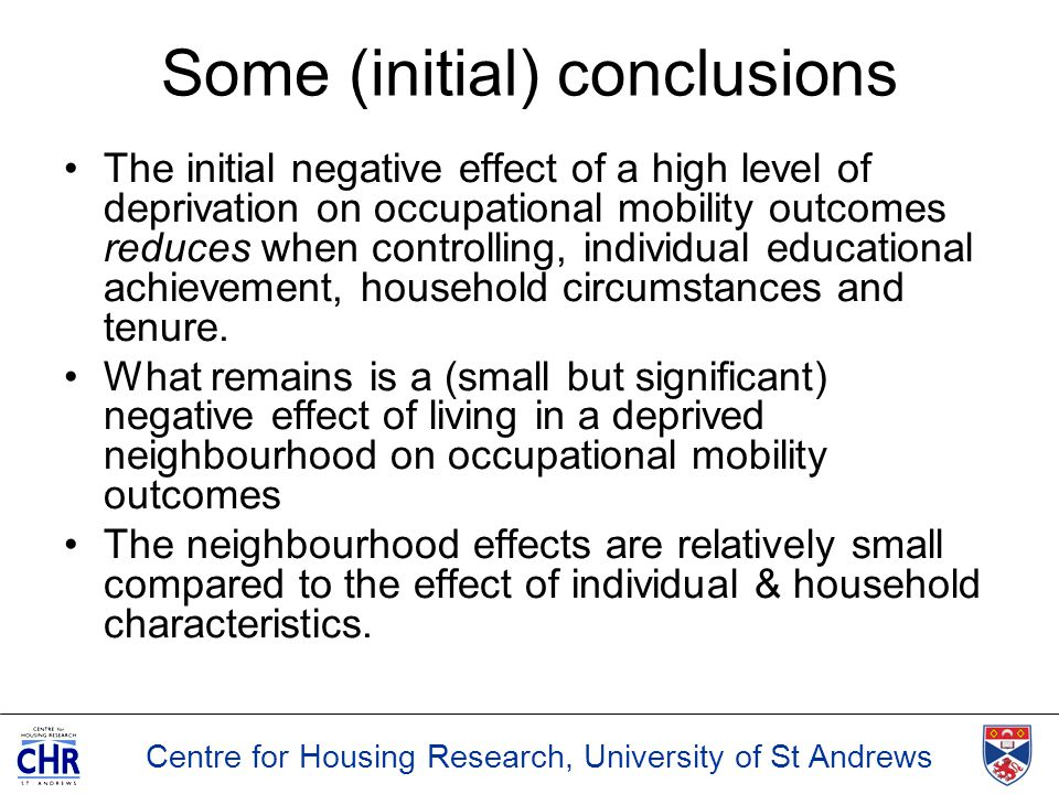 Centre for Housing Research, University of St Andrews Some (initial) conclusions The initial negative effect of a high level of deprivation on occupat