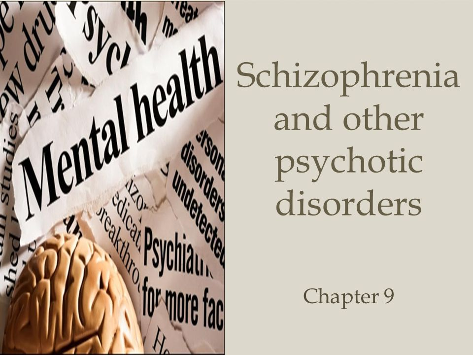  Schizophrenia and other psychotic disorders Chapter 9