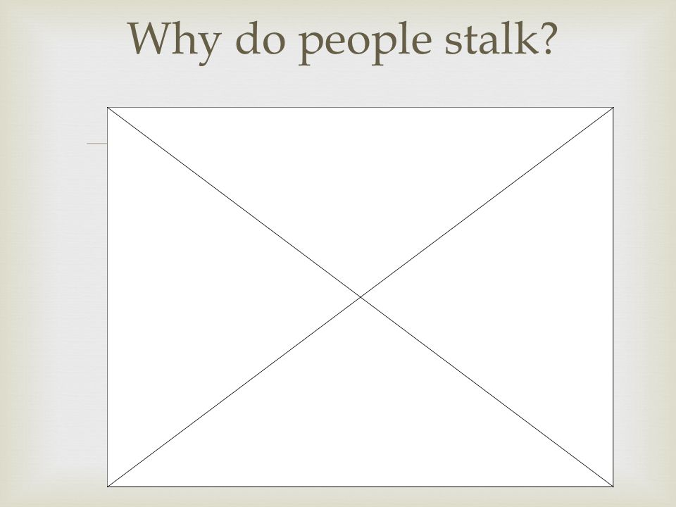  Why do people stalk