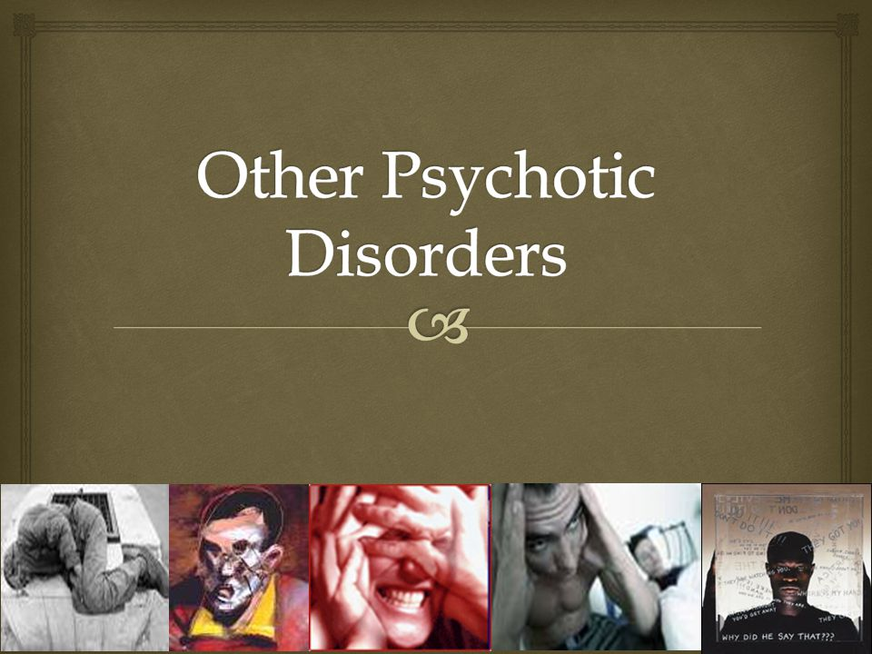   Other Psychotic Disorders -What is Schizophreniform Disorder.