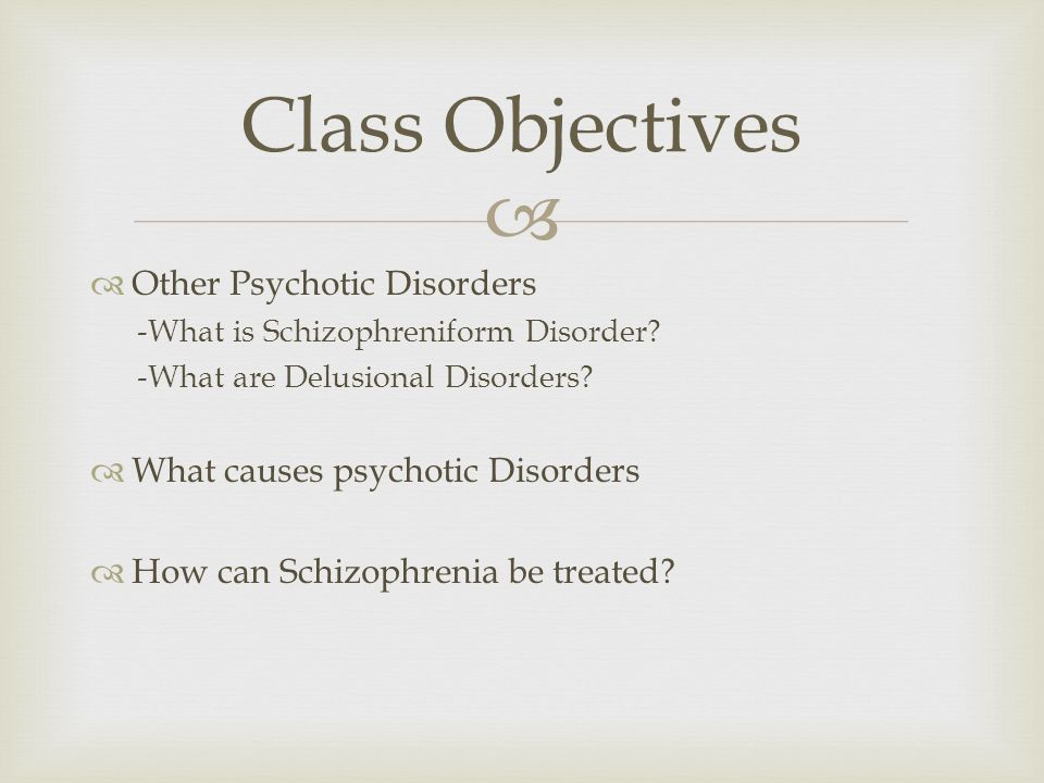   Other Psychotic Disorders -What is Schizophreniform Disorder.