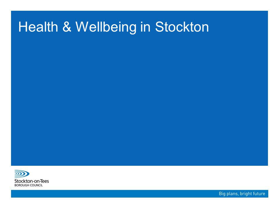 There are a range of data sources around health and wellbeing and communities, including: Stockton-on-Tees Joint Health and Wellbeing Strategy 2012-2018 Director of Public Health Annual Report for the Borough of Stockton-on-Tees 2012-2013 Shaping Our Future A Sustainable Community Strategy for Stockton-on- Tees 2012 – 2021 Joint Strategic Needs Assessment 2010 Deprivation is associated with poorer health and wellbeing outcomes The Stockton picture