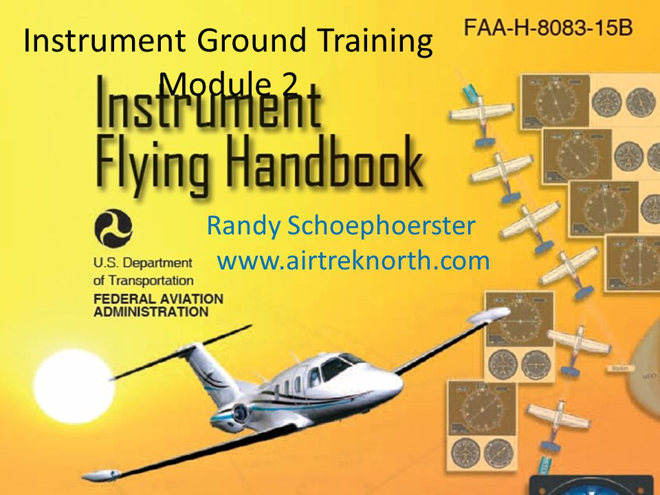 Instrument Ground Training Module 2 Randy Schoephoerster www.airtreknorth.com