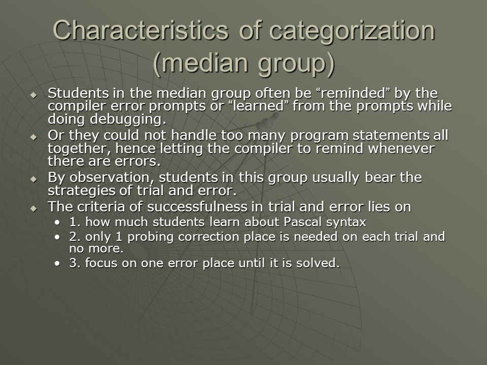 Characteristics of categorization (median group)  Students in the median group often be reminded by the compiler error prompts or learned from the prompts while doing debugging.