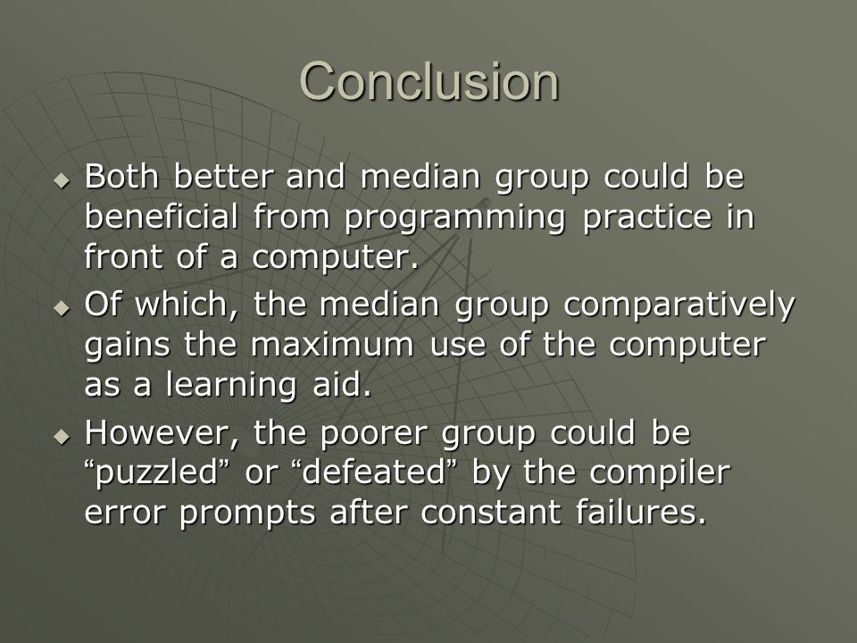 Conclusion  Both better and median group could be beneficial from programming practice in front of a computer.  Of which, the median group comparati