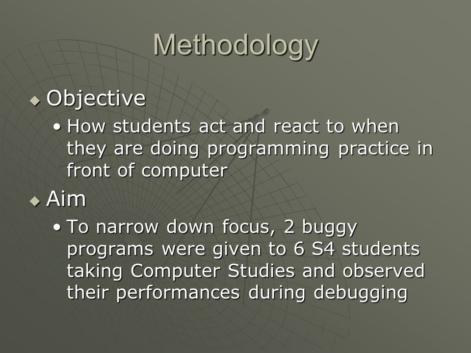 Methodology  Objective How students act and react to when they are doing programming practice in front of computerHow students act and react to when