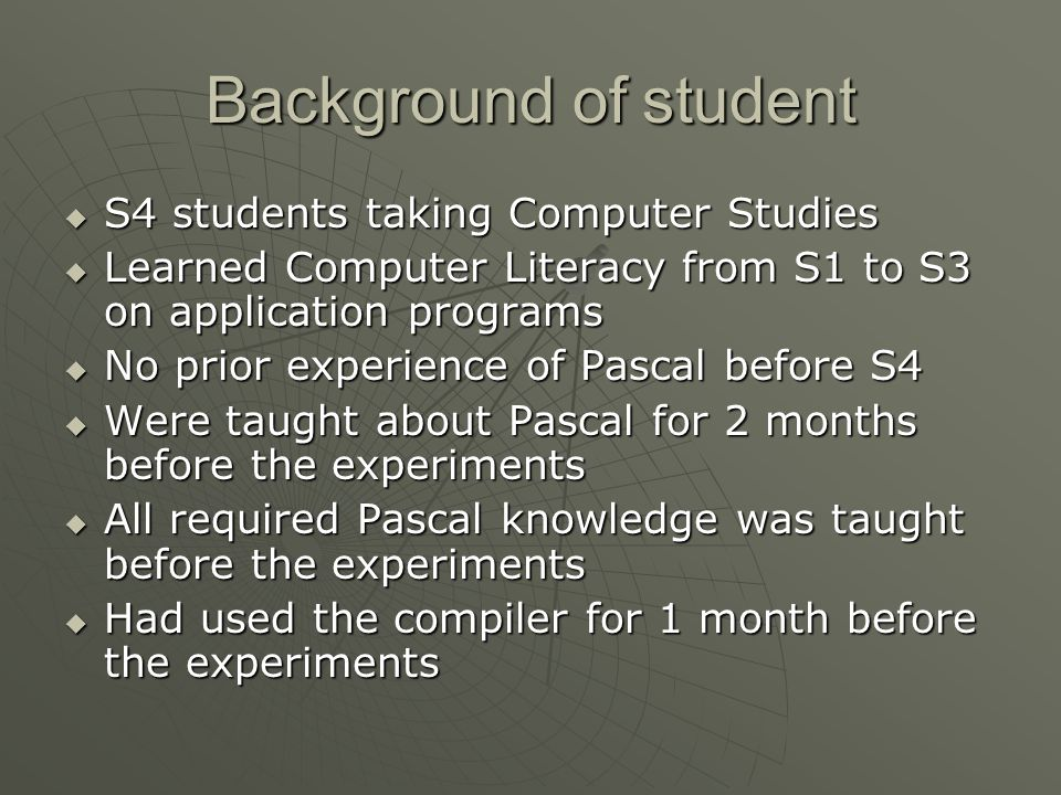 Background of student  S4 students taking Computer Studies  Learned Computer Literacy from S1 to S3 on application programs  No prior experience of