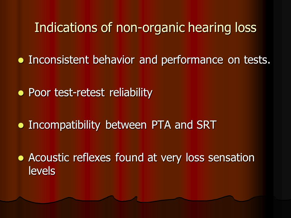 Indications of non-organic hearing loss Inconsistent behavior and performance on tests.