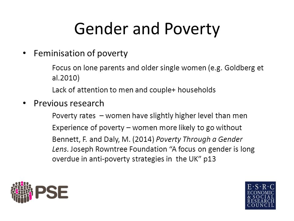 Gender and Poverty Feminisation of poverty Focus on lone parents and older single women (e.g.
