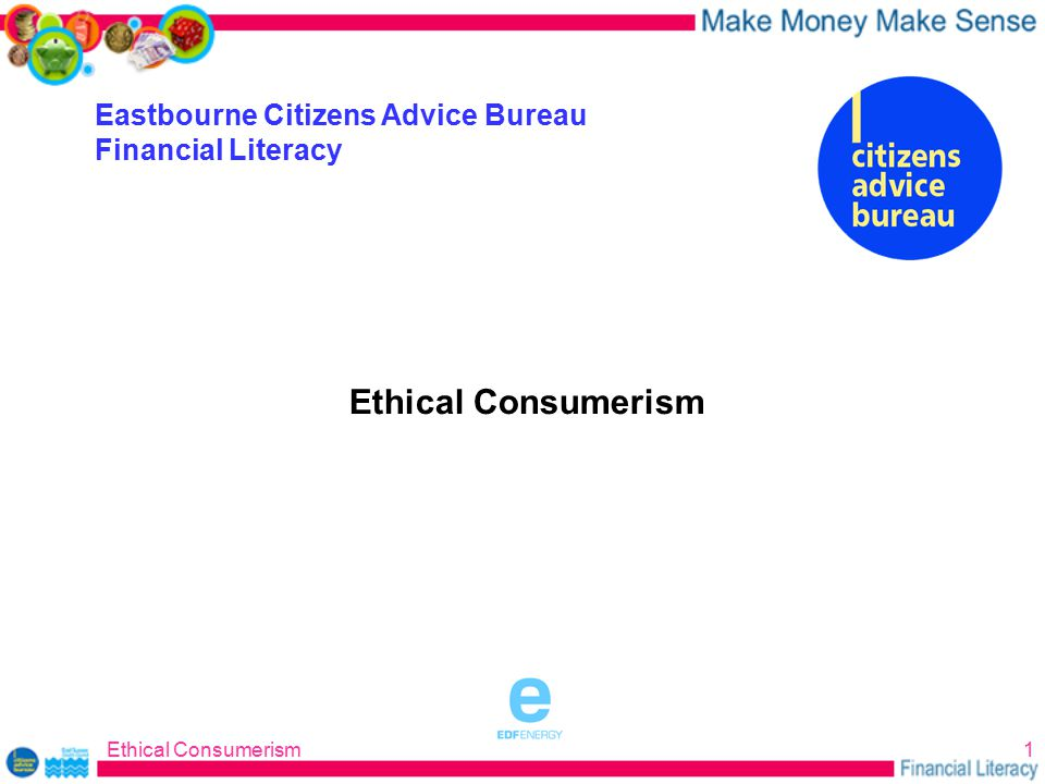 Ethical Consumerism1 Eastbourne Citizens Advice Bureau Financial Literacy Ethical Consumerism sponsored by