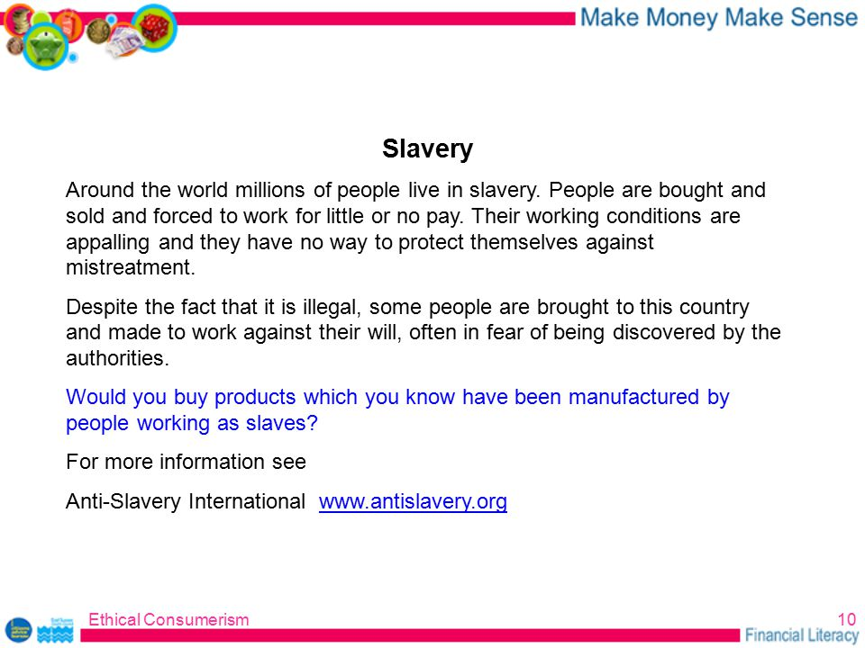 Ethical Consumerism10 Slavery Around the world millions of people live in slavery.