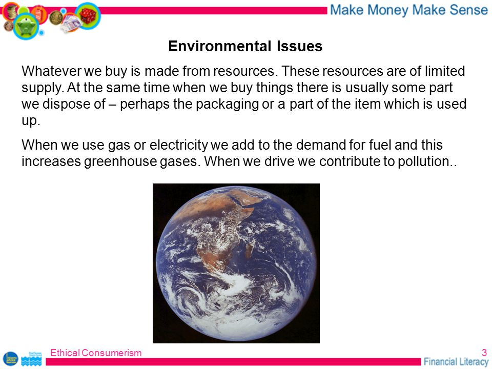 Ethical Consumerism3 Environmental Issues Whatever we buy is made from resources.