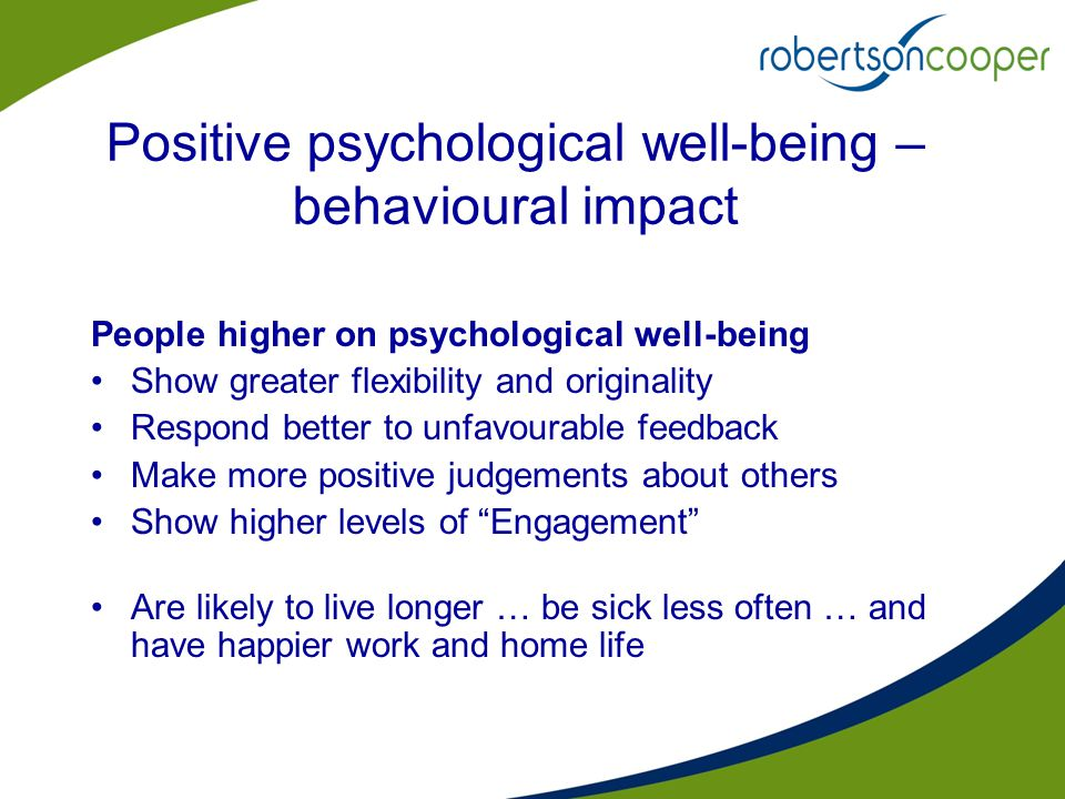 Positive psychological well-being – behavioural impact People higher on psychological well-being Show greater flexibility and originality Respond bett
