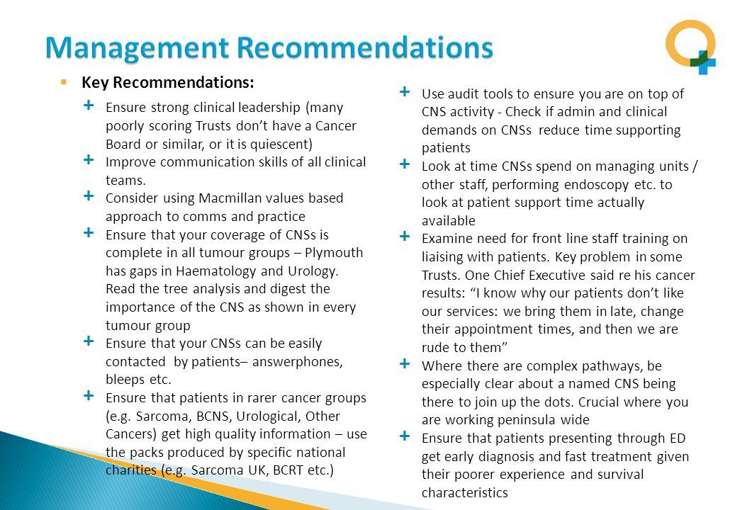  Key Recommendations: + Ensure strong clinical leadership (many poorly scoring Trusts don't have a Cancer Board or similar, or it is quiescent) + Improve communication skills of all clinical teams.