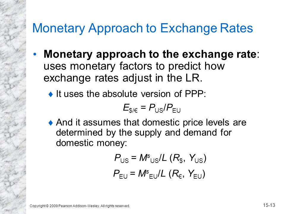 Copyright © 2009 Pearson Addison-Wesley. All rights reserved. 15-13 Monetary Approach to Exchange Rates Monetary approach to the exchange rate: uses m