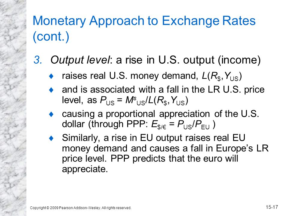 Copyright © 2009 Pearson Addison-Wesley. All rights reserved. 15-17 Monetary Approach to Exchange Rates (cont.) 3.Output level: a rise in U.S. output