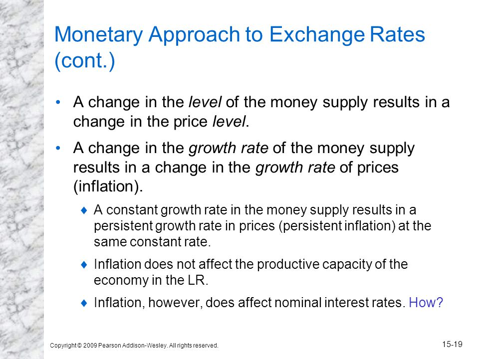 Copyright © 2009 Pearson Addison-Wesley. All rights reserved. 15-19 Monetary Approach to Exchange Rates (cont.) A change in the level of the money sup