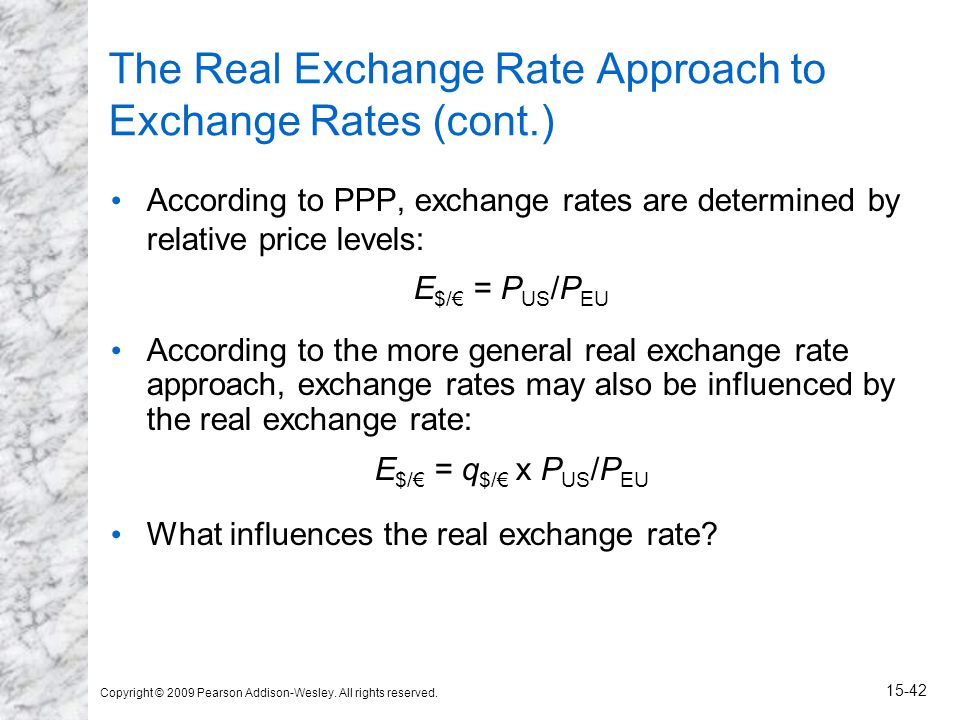Copyright © 2009 Pearson Addison-Wesley. All rights reserved. 15-42 The Real Exchange Rate Approach to Exchange Rates (cont.) According to PPP, exchan