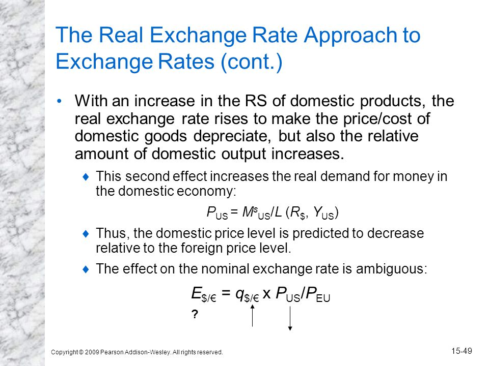 Copyright © 2009 Pearson Addison-Wesley. All rights reserved. 15-49 The Real Exchange Rate Approach to Exchange Rates (cont.) With an increase in the