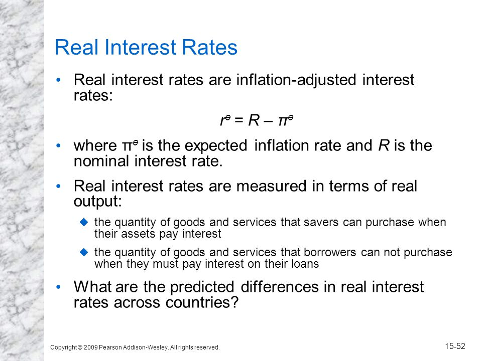 Copyright © 2009 Pearson Addison-Wesley. All rights reserved. 15-52 Real Interest Rates Real interest rates are inflation-adjusted interest rates: r e