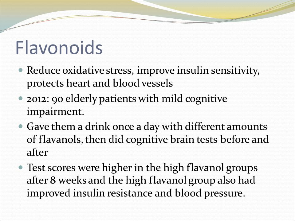 Flavonoids Reduce oxidative stress, improve insulin sensitivity, protects heart and blood vessels 2012: 90 elderly patients with mild cognitive impairment.