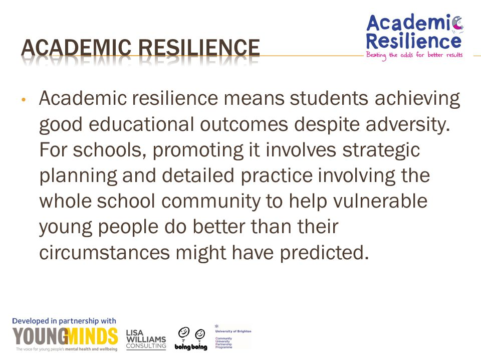 Academic resilience means students achieving good educational outcomes despite adversity.