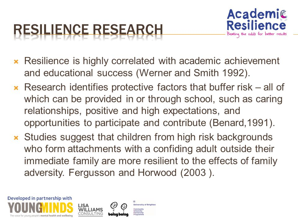 Academic Resilience - beating the odds for better results, is an approach for schools devised by Lisa Williams and Professor Angie Hart and adopted by YoungMinds.