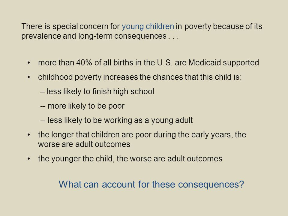 There is special concern for young children in poverty because of its prevalence and long-term consequences... more than 40% of all births in the U.S.