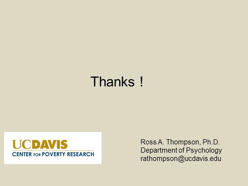 Thanks ! Ross A. Thompson, Ph.D. Department of Psychology rathompson@ucdavis.edu