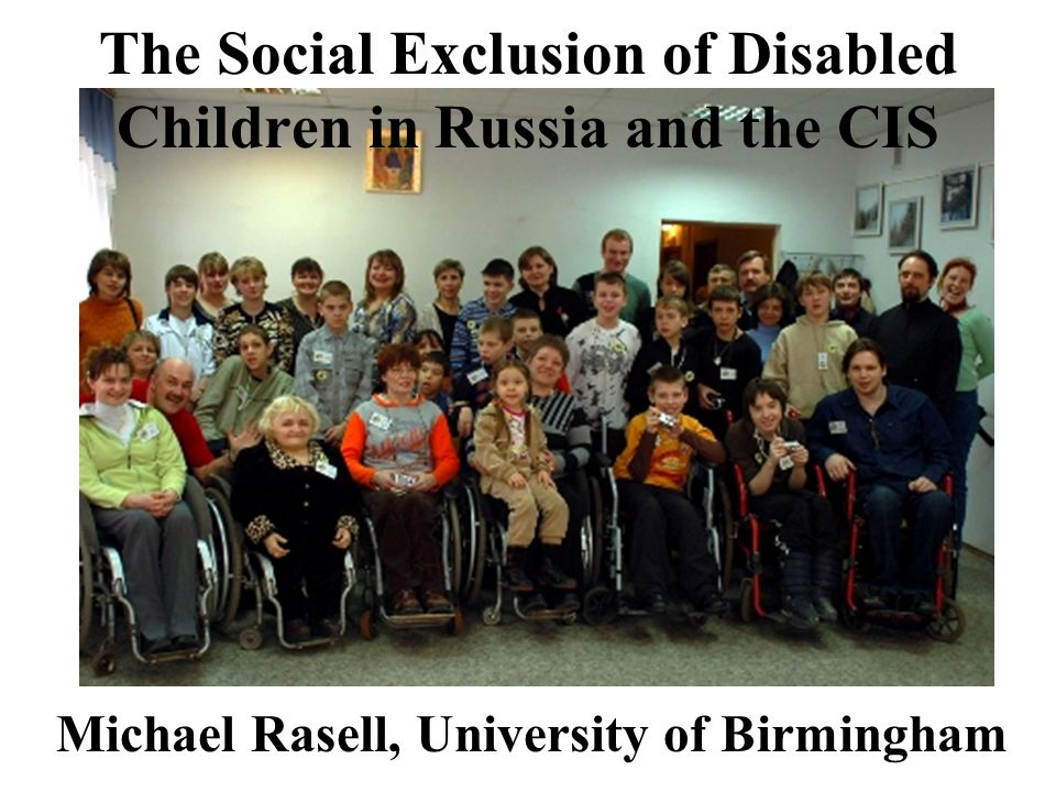 Introduction Based on study of impact of social policy on everyday life and well-being of disabled people Qualitative methodology looking at experiences of people with physical disabilities 'There are no disabled in the USSR' Medical model of disability dominated practice Soviet architecture highly inaccessible 620,342 disabled children in Russia