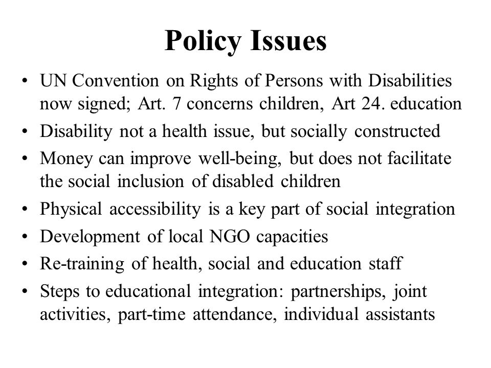 Policy Issues UN Convention on Rights of Persons with Disabilities now signed; Art.