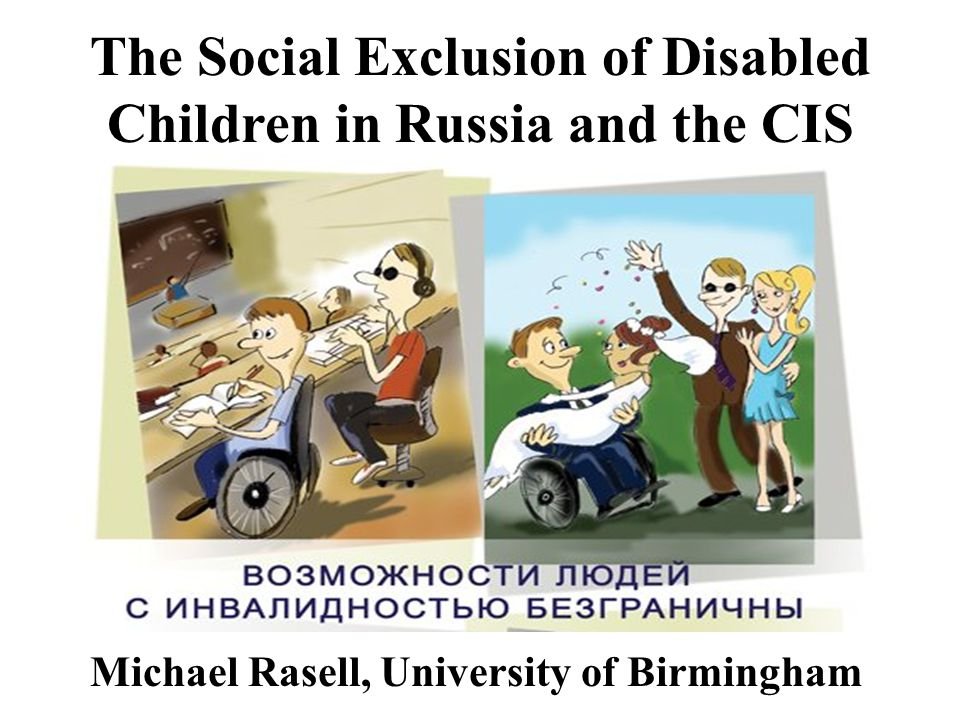 Michael Rasell, University of Birmingham The Social Exclusion of Disabled Children in Russia and the CIS