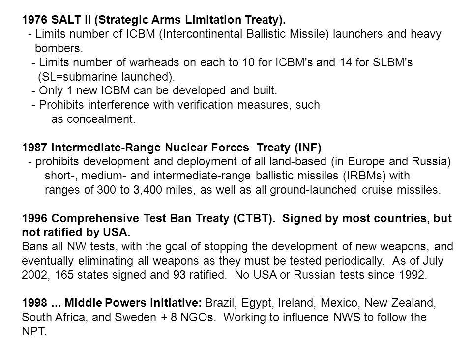 1976 SALT II (Strategic Arms Limitation Treaty). - Limits number of ICBM (Intercontinental Ballistic Missile) launchers and heavy bombers. - Limits nu