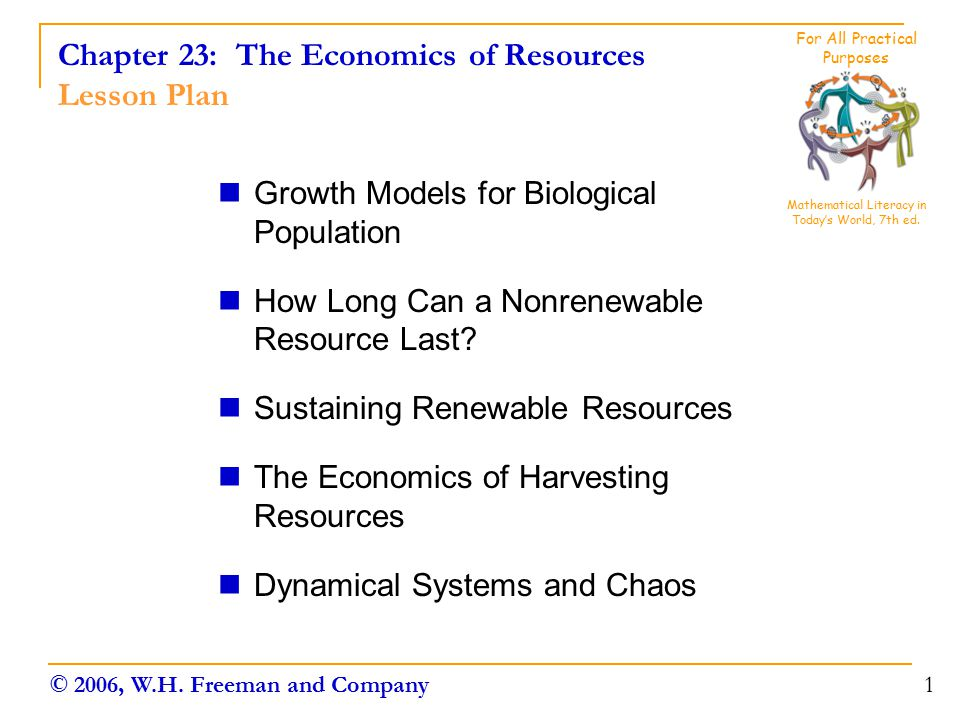 Chapter 23: The Economics of Resources Lesson Plan Growth Models for Biological Population How Long Can a Nonrenewable Resource Last? Sustaining Renew