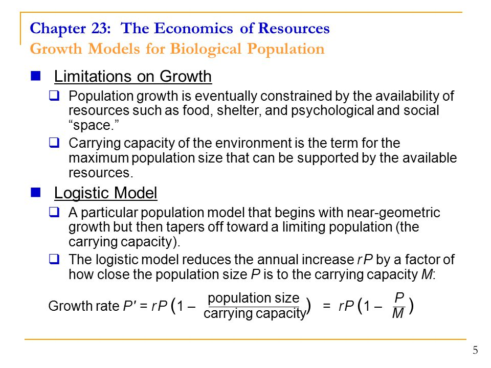 Chapter 23: The Economics of Resources Growth Models for Biological Population 5 Limitations on Growth  Population growth is eventually constrained b