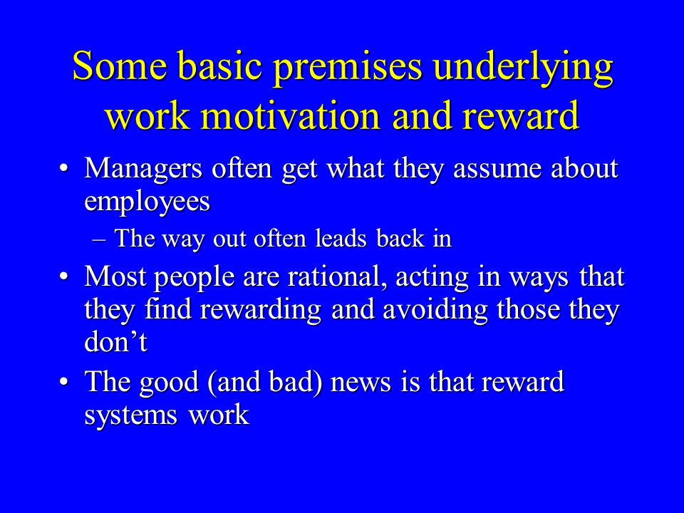 Some basic difficulties with rewards People aren't pigeonsPeople aren't pigeons Can have a punitive effectCan have a punitive effect Powerful forces can run counter to management's intentionsPowerful forces can run counter to management's intentions Provide a poor substitute for better managementProvide a poor substitute for better management Motivate people to get rewardsMotivate people to get rewards Can undermine interest in task itselfCan undermine interest in task itself