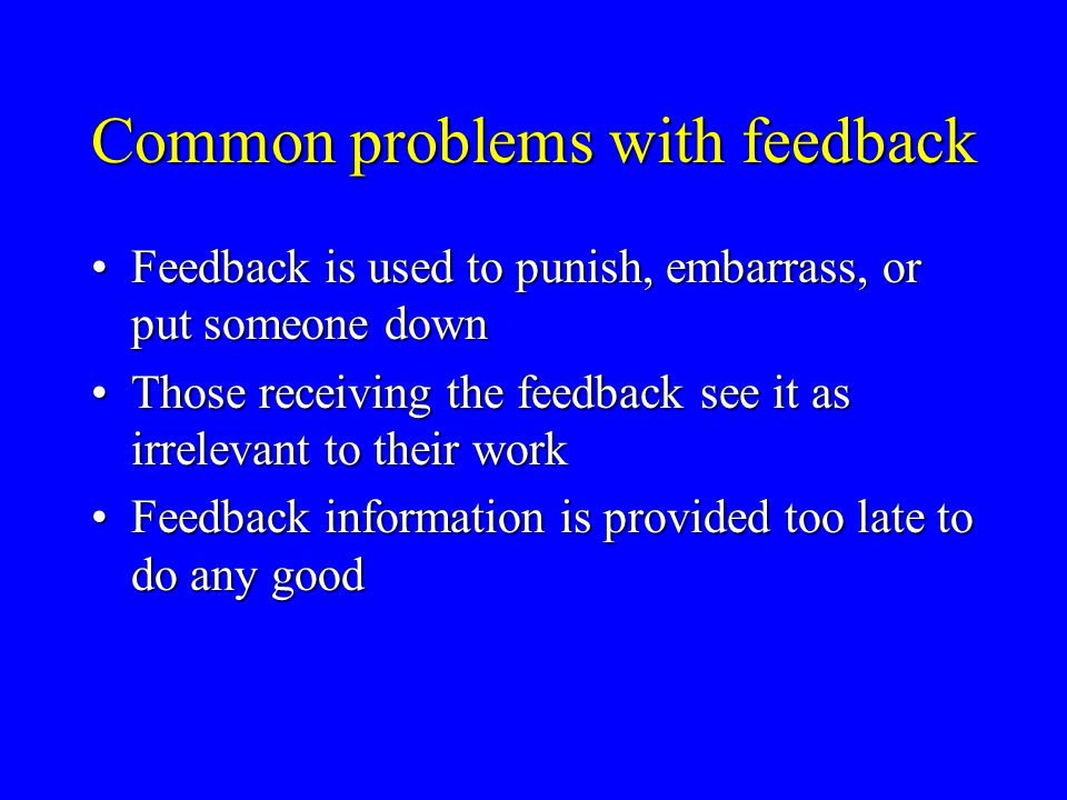 Common problems with feedback Feedback is used to punish, embarrass, or put someone downFeedback is used to punish, embarrass, or put someone down Tho
