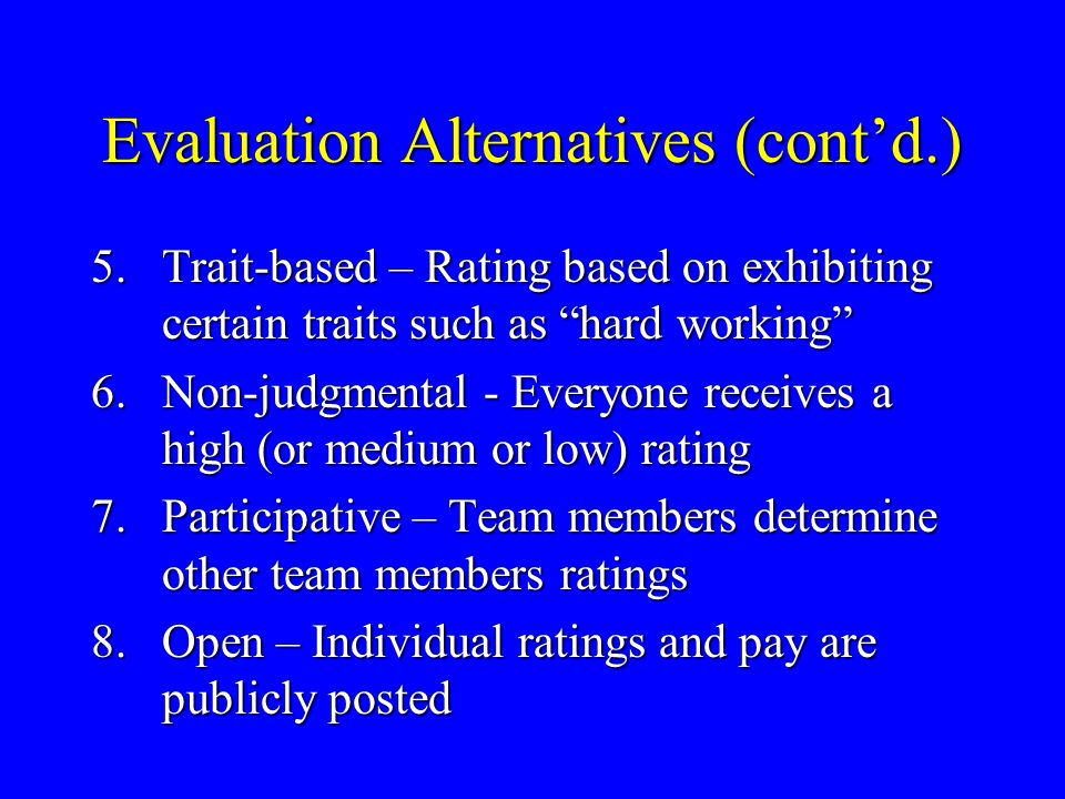 "Evaluation Alternatives (cont'd.) 5.Trait-based – Rating based on exhibiting certain traits such as ""hard working"" 6.Non-judgmental - Everyone receive"
