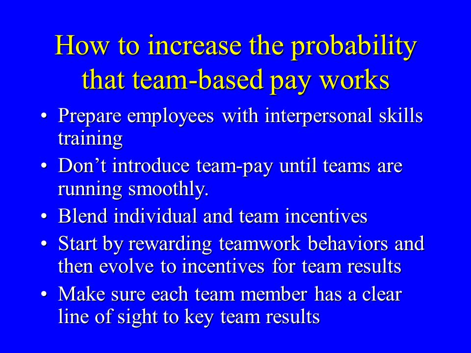 How to increase the probability that team-based pay works Prepare employees with interpersonal skills trainingPrepare employees with interpersonal ski
