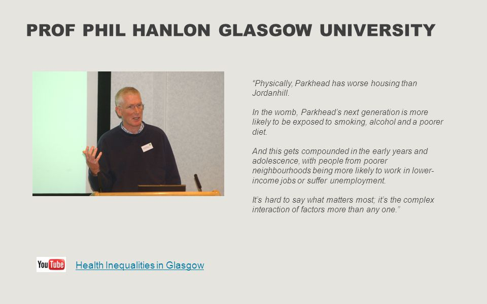 """PROF PHIL HANLON GLASGOW UNIVERSITY """"Physically, Parkhead has worse housing than Jordanhill. In the womb, Parkhead's next generation is more likely to"""