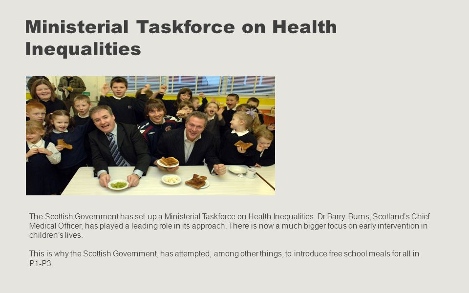 Ministerial Taskforce on Health Inequalities The Scottish Government has set up a Ministerial Taskforce on Health Inequalities.